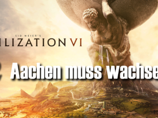 Civilization 6: Aachen muss wachsen
