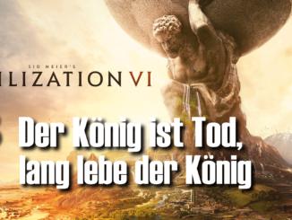 Civilization 6: Der König ist Tod, lange lebe der König