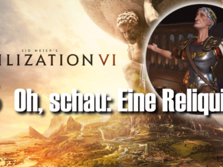 Civilization 6: Oh, schau: Eine Reliquie