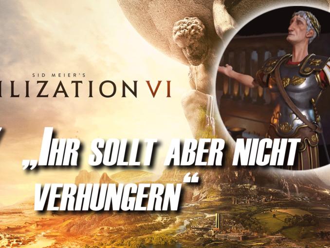 """Civilization 6: """"Ihr sollt aber nicht verhungern"""""""